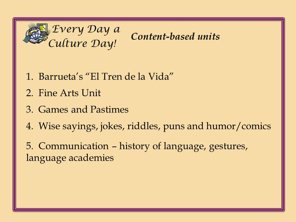 Every Day a Culture Day! Content-based units. 1. Barrueta's El Tren de la Vida 2. Fine Arts Unit.