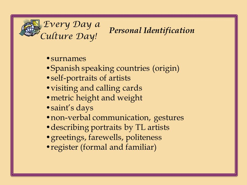 Every Day a Culture Day! Personal Identification. •surnames. •Spanish speaking countries (origin)