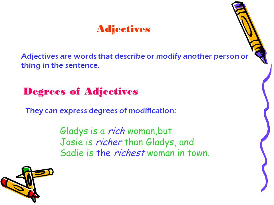 Adjectives Degrees of Adjectives Gladys is a rich woman,but