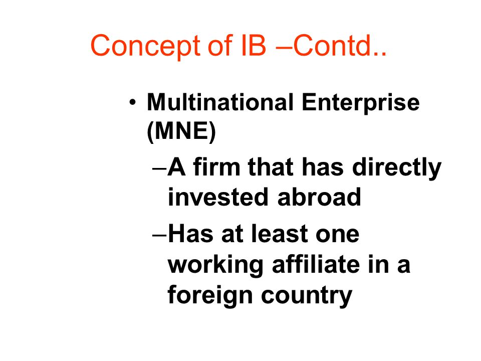 Concept of IB –Contd.. A firm that has directly invested abroad
