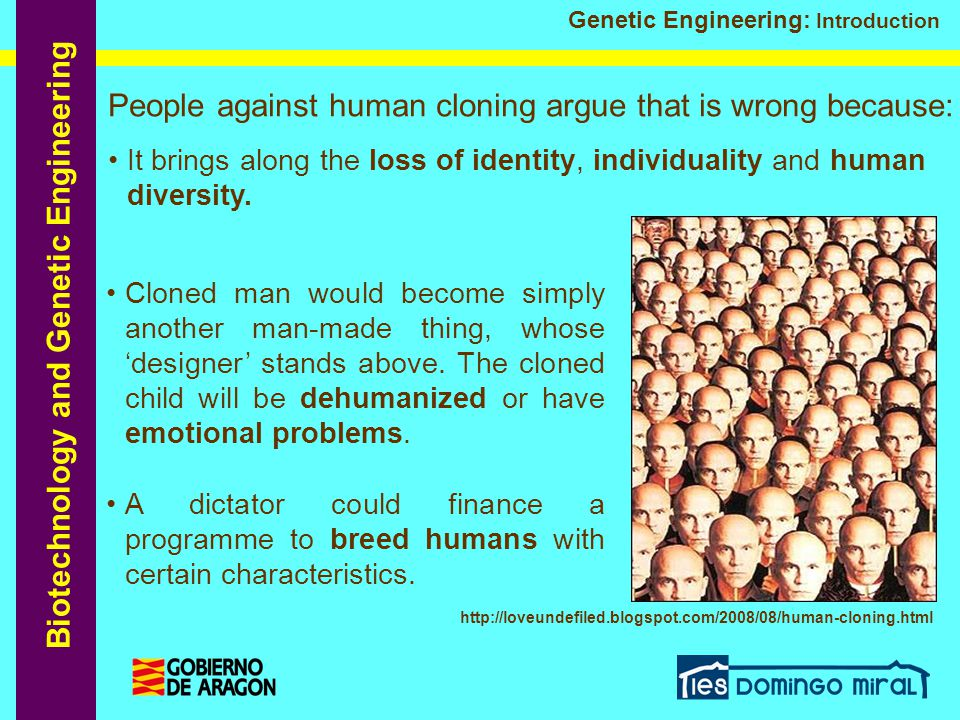 People against human cloning argue that is wrong because:
