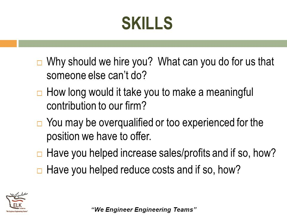 SKILLS Why should we hire you What can you do for us that someone else can't do