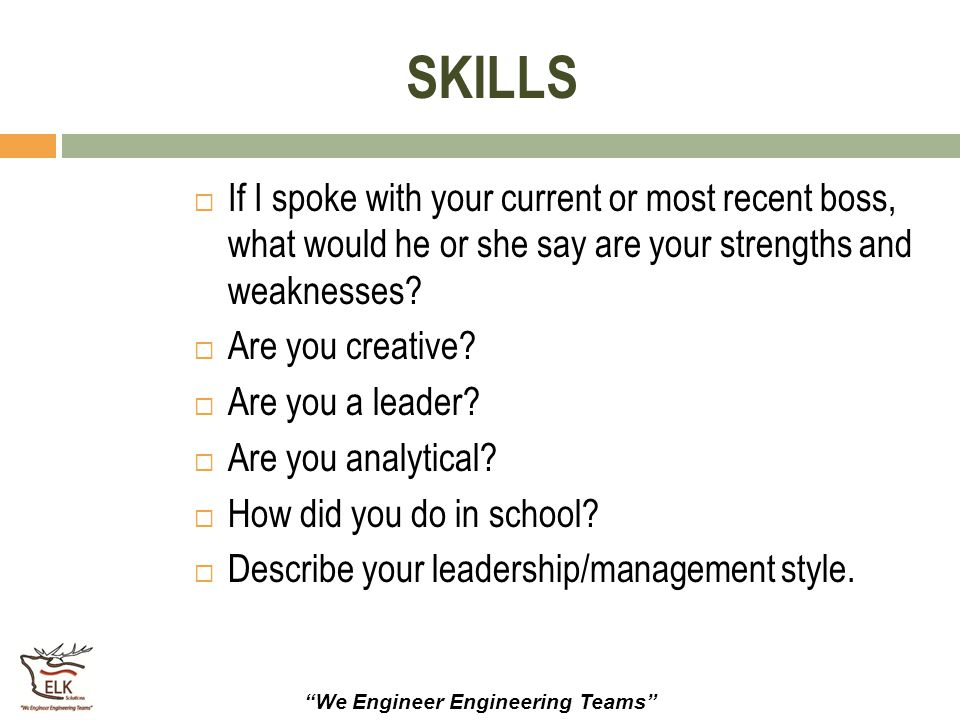 SKILLS If I spoke with your current or most recent boss, what would he or she say are your strengths and weaknesses
