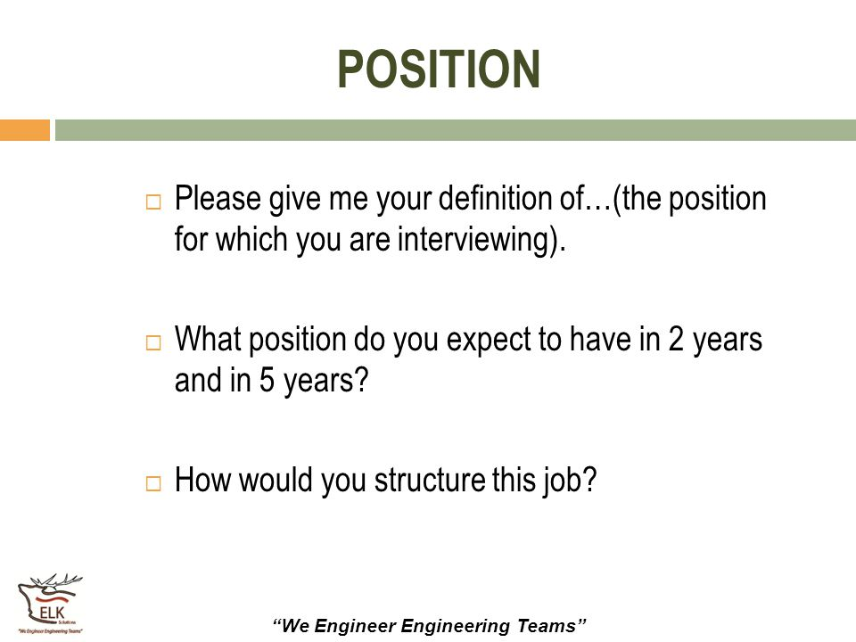 POSITION Please give me your definition of…(the position for which you are interviewing).