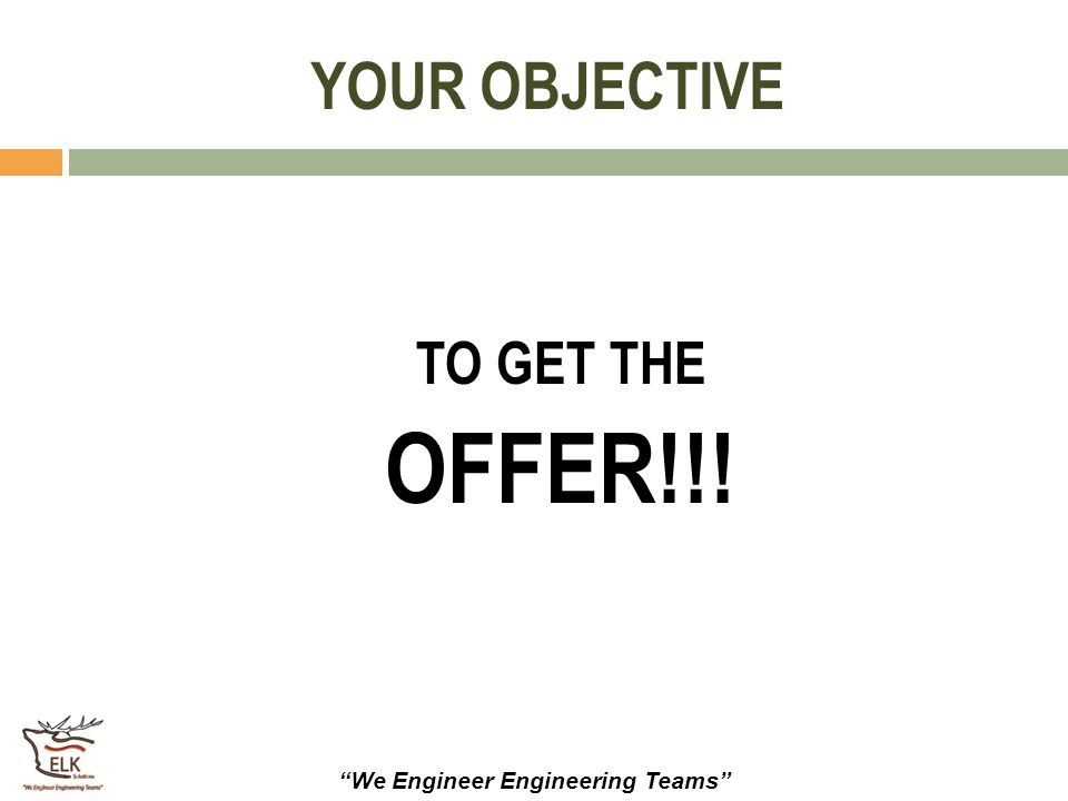 YOUR OBJECTIVE TO GET THE OFFER!!!