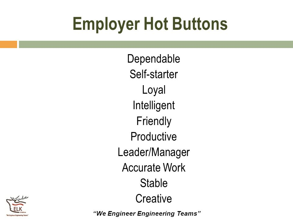 Employer Hot Buttons Dependable Self-starter Loyal Intelligent Friendly Productive Leader/Manager Accurate Work Stable Creative
