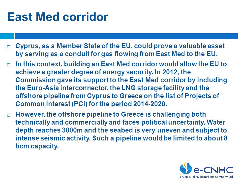 East Med corridor Cyprus, as a Member State of the EU, could prove a valuable asset by serving as a conduit for gas flowing from East Med to the EU.