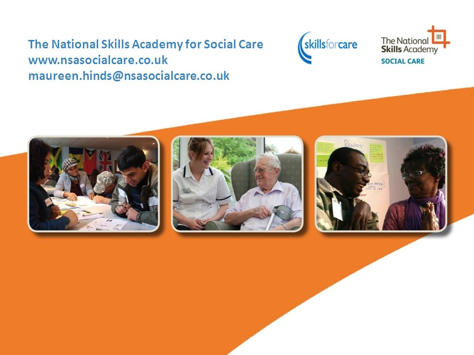 The National Skills Academy for Social Care www. nsasocialcare. co