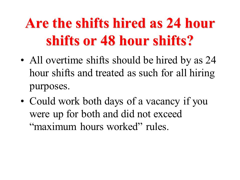 Are the shifts hired as 24 hour shifts or 48 hour shifts