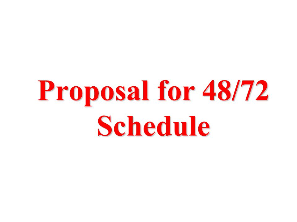 Proposal for 48/72 Schedule