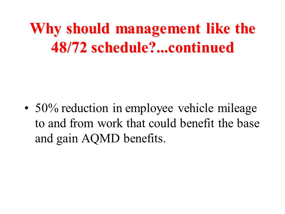 Why should management like the 48/72 schedule ...continued