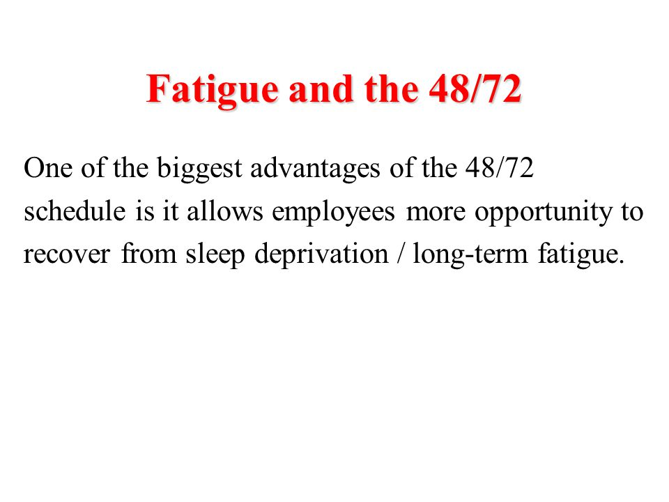 Fatigue and the 48/72 One of the biggest advantages of the 48/72