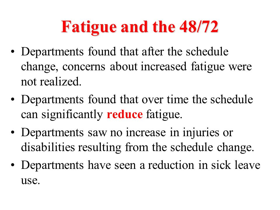 Fatigue and the 48/72 Departments found that after the schedule change, concerns about increased fatigue were not realized.