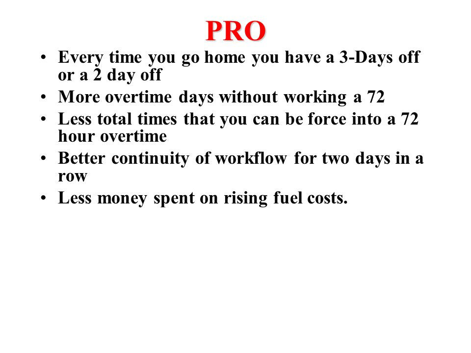 PRO Every time you go home you have a 3-Days off or a 2 day off