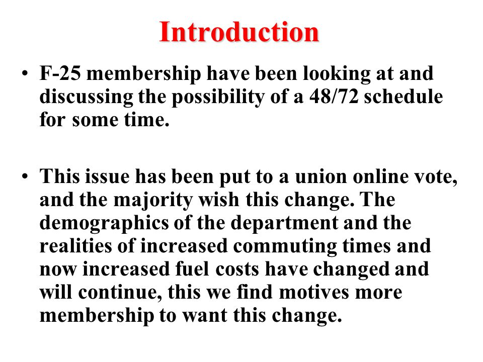 Introduction F-25 membership have been looking at and discussing the possibility of a 48/72 schedule for some time.