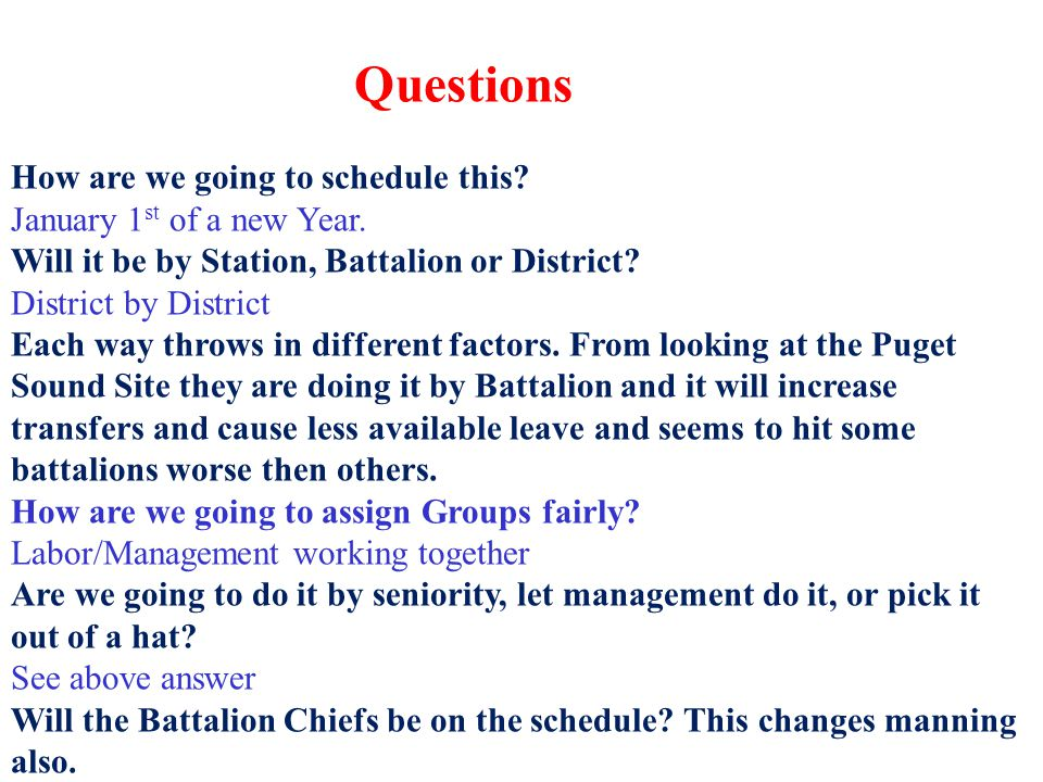 Questions How are we going to schedule this January 1st of a new Year. Will it be by Station, Battalion or District