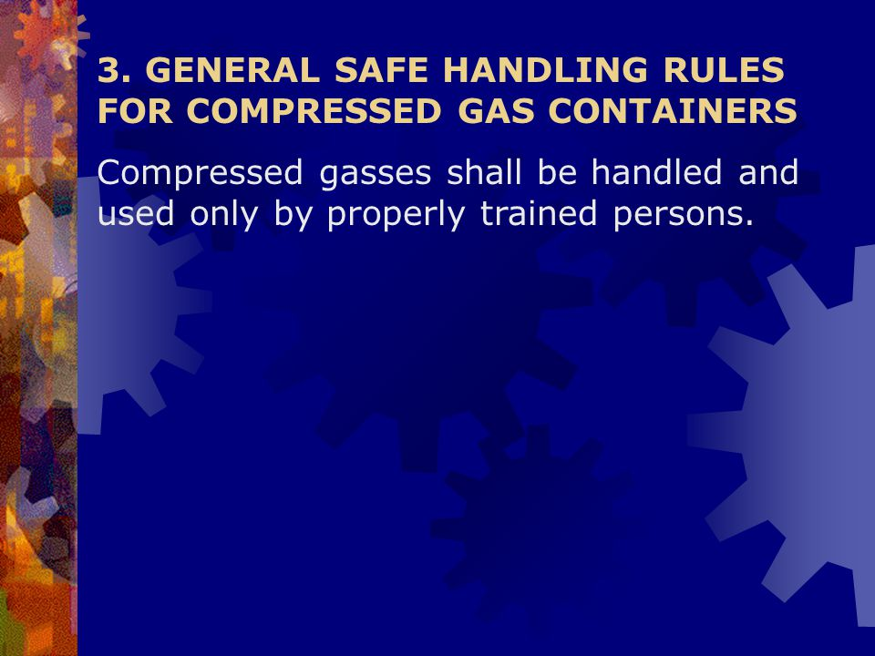3. GENERAL SAFE HANDLING RULES FOR COMPRESSED GAS CONTAINERS