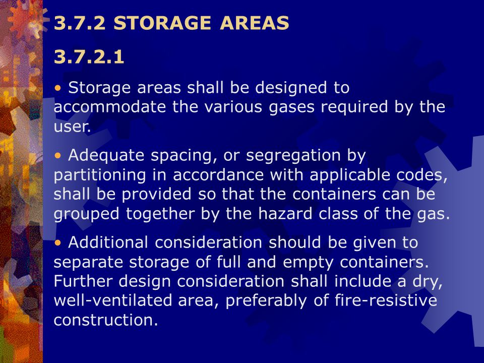 3.7.2 STORAGE AREAS 3.7.2.1. Storage areas shall be designed to accommodate the various gases required by the user.