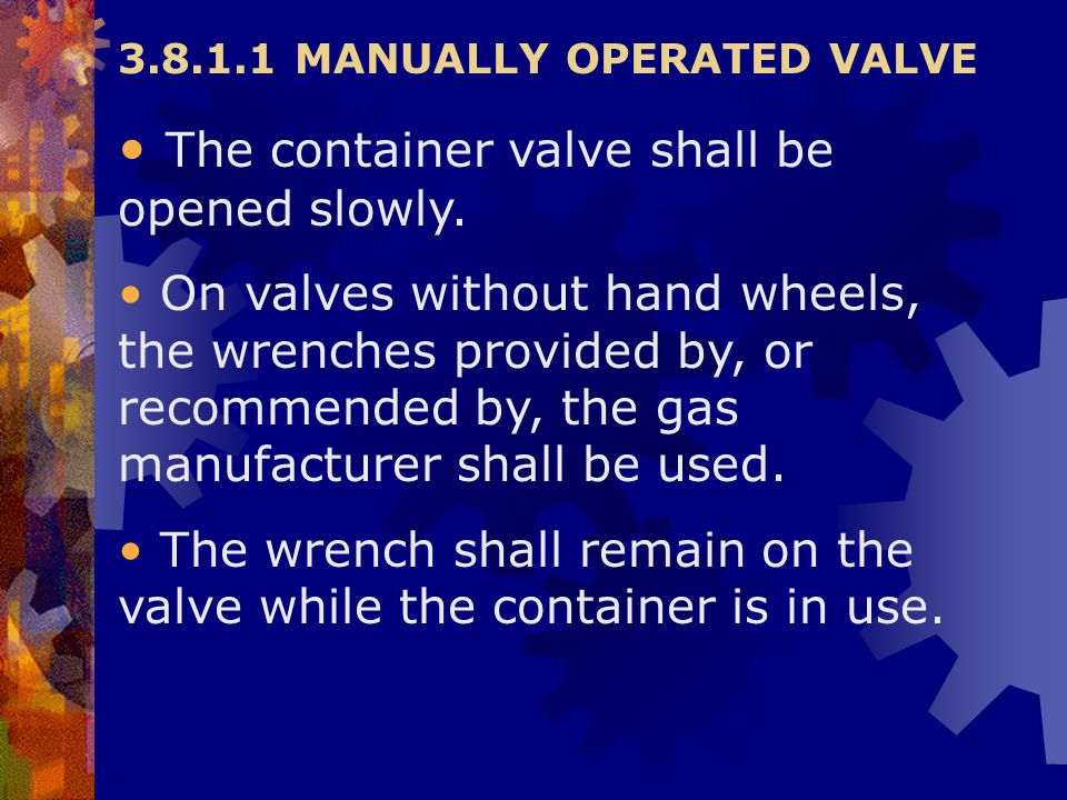 The container valve shall be opened slowly.