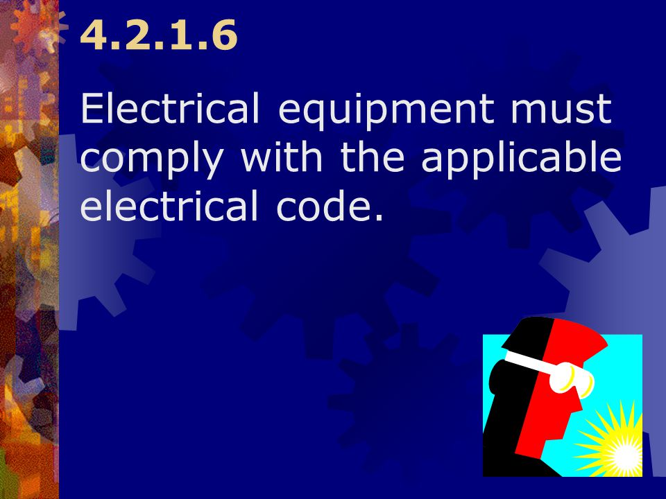 4.2.1.6 Electrical equipment must comply with the applicable electrical code.