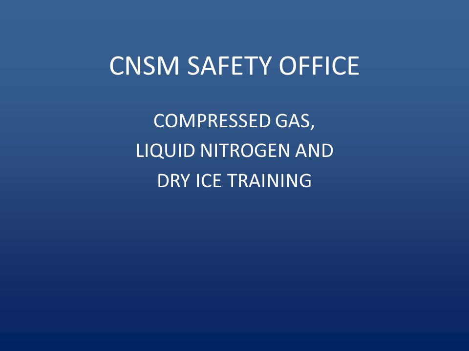 COMPRESSED GAS, LIQUID NITROGEN AND DRY ICE TRAINING