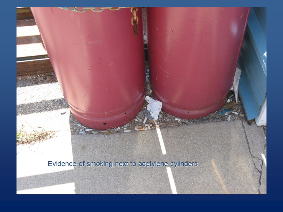 Evidence of smoking next to acetylene cylinders