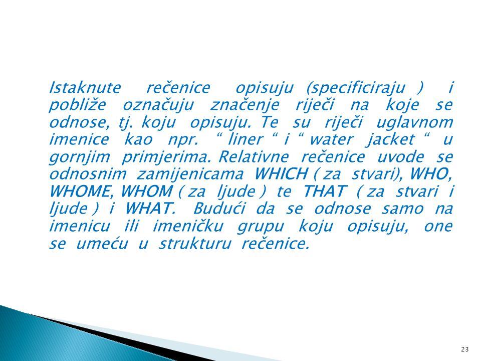 Istaknute rečenice opisuju (specificiraju ) i pobliže označuju značenje riječi na koje se odnose, tj.