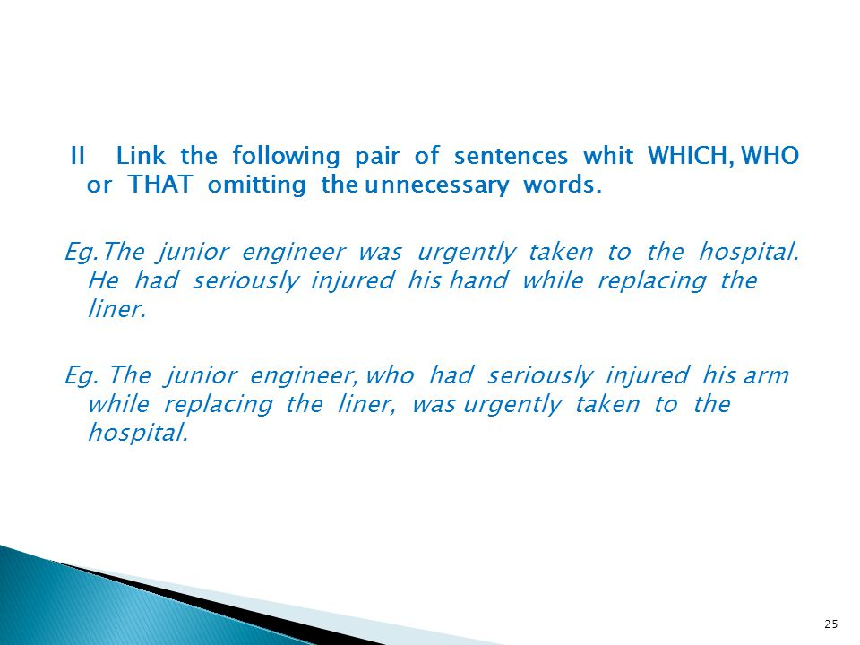 II Link the following pair of sentences whit WHICH, WHO or THAT omitting the unnecessary words.