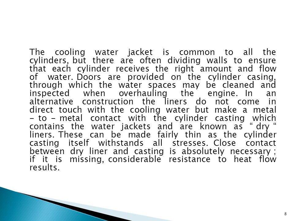 The cooling water jacket is common to all the cylinders, but there are often dividing walls to ensure that each cylinder receives the right amount and flow of water.