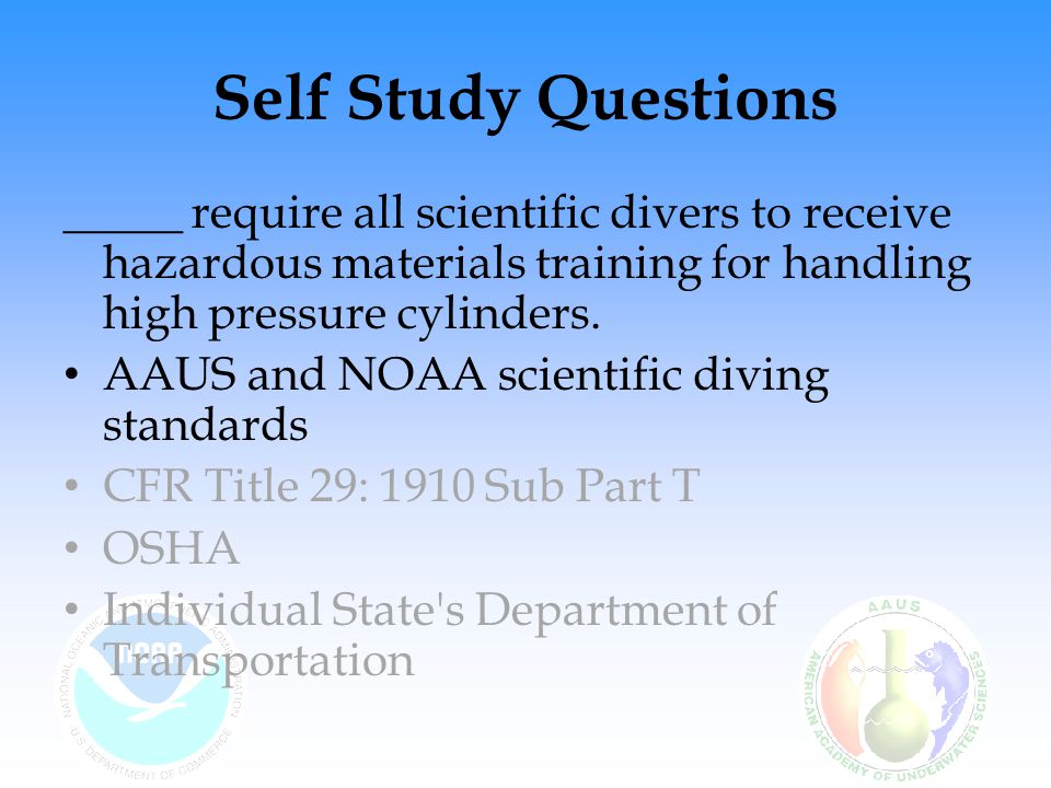 Self Study Questions _____ require all scientific divers to receive hazardous materials training for handling high pressure cylinders.