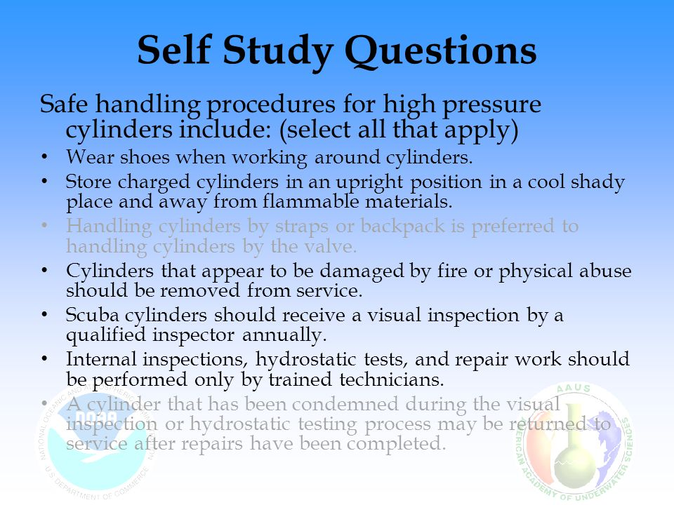 Self Study Questions Safe handling procedures for high pressure cylinders include: (select all that apply)