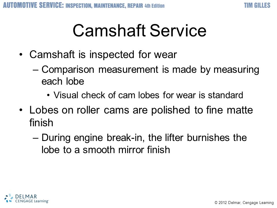 Camshaft Service Camshaft is inspected for wear
