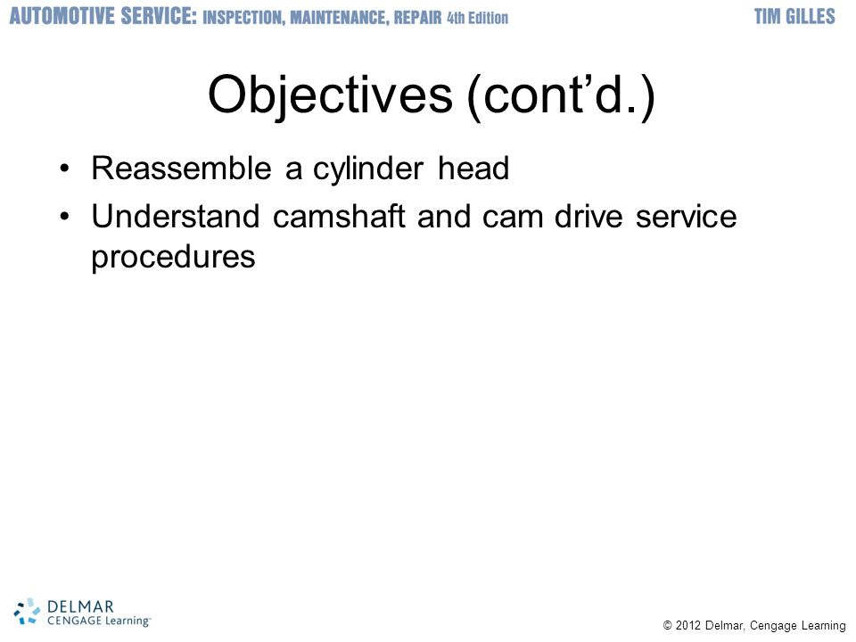 Objectives (cont'd.) Reassemble a cylinder head