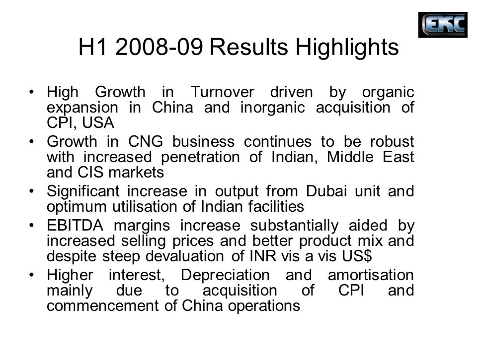 H1 2008-09 Results Highlights High Growth in Turnover driven by organic expansion in China and inorganic acquisition of CPI, USA.