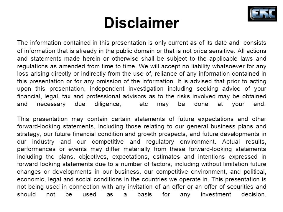 Disclaimer The information contained in this presentation is only current as of its date and consists of information that is already in the public domain or that is not price sensitive.