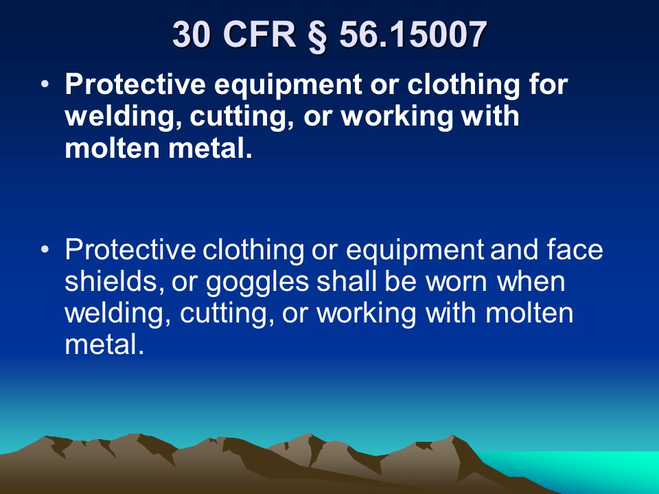30 CFR § 56.15007 Protective equipment or clothing for welding, cutting, or working with molten metal.