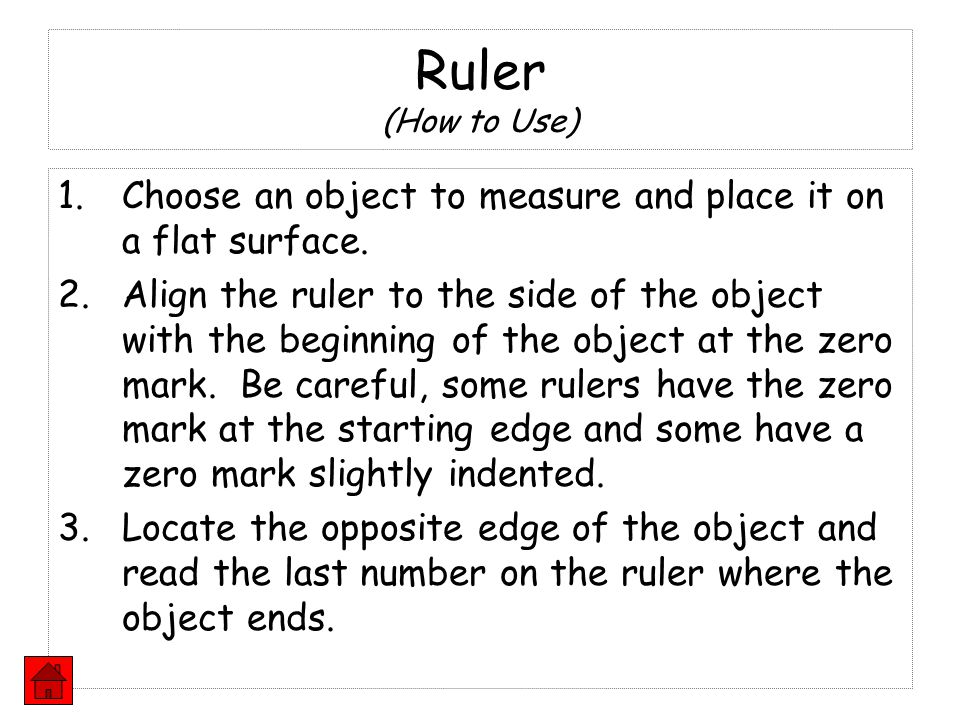 Ruler (How to Use) Choose an object to measure and place it on a flat surface.