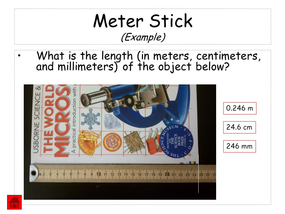 Meter Stick (Example) What is the length (in meters, centimeters, and millimeters) of the object below