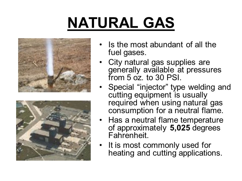 NATURAL GAS Is the most abundant of all the fuel gases.