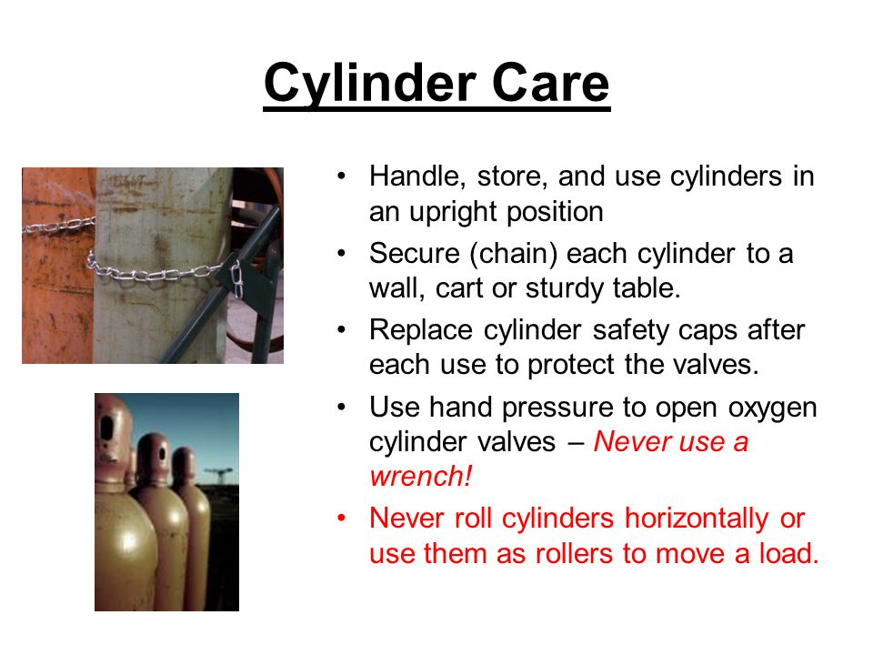 Cylinder Care Handle, store, and use cylinders in an upright position