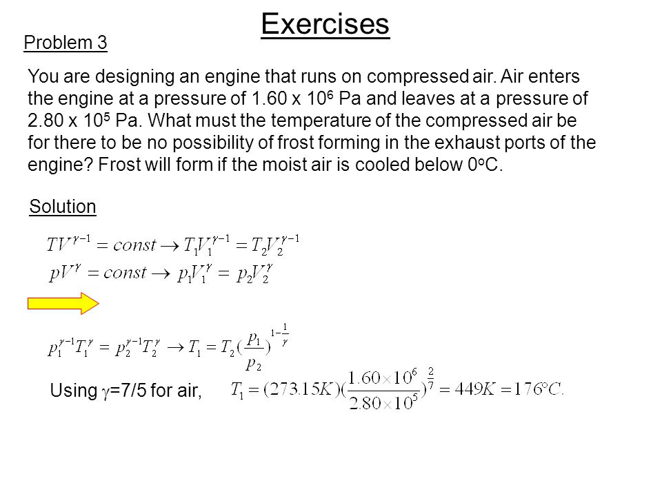 Exercises Problem 3. You are designing an engine that runs on compressed air. Air enters.