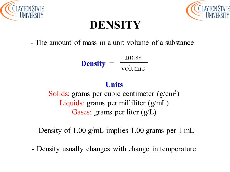 DENSITY - The amount of mass in a unit volume of a substance Density =