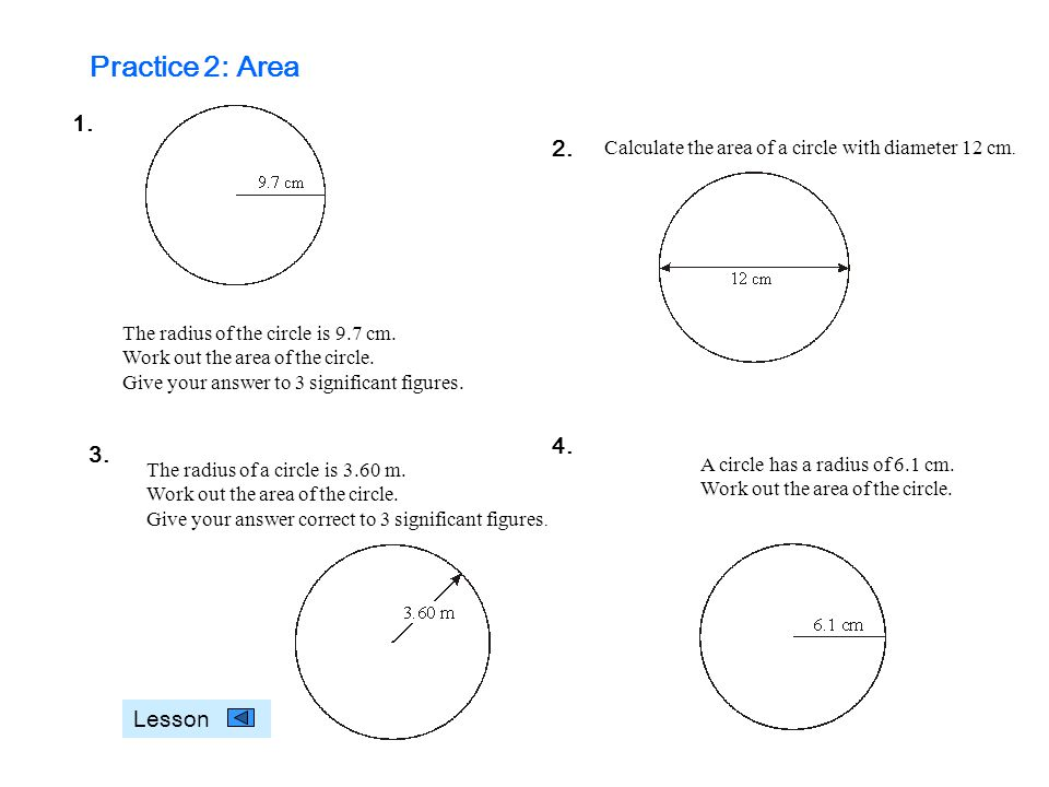 Practice 2: Area 1. Calculate the area of a circle with diameter 12 cm. 2.