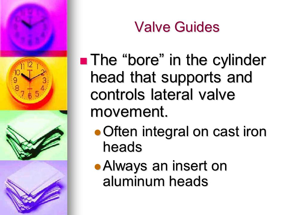 Valve Guides The bore in the cylinder head that supports and controls lateral valve movement. Often integral on cast iron heads.
