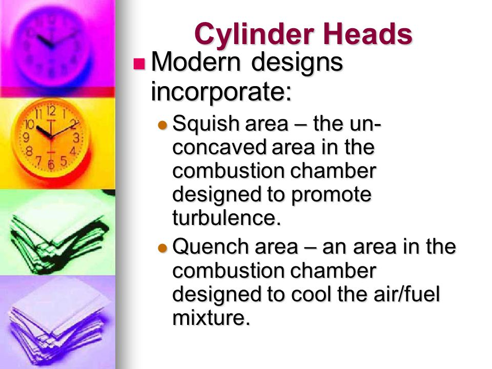Cylinder Heads Modern designs incorporate: