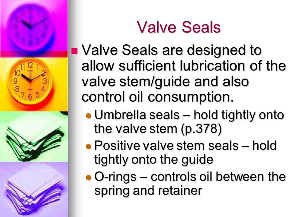Valve Seals Valve Seals are designed to allow sufficient lubrication of the valve stem/guide and also control oil consumption.