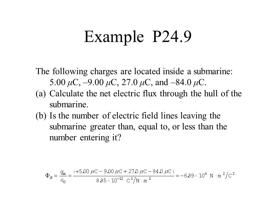 Example P24.9 The following charges are located inside a submarine: 5.00 μC, –9.00 μC, 27.0 μC, and –84.0 μC.