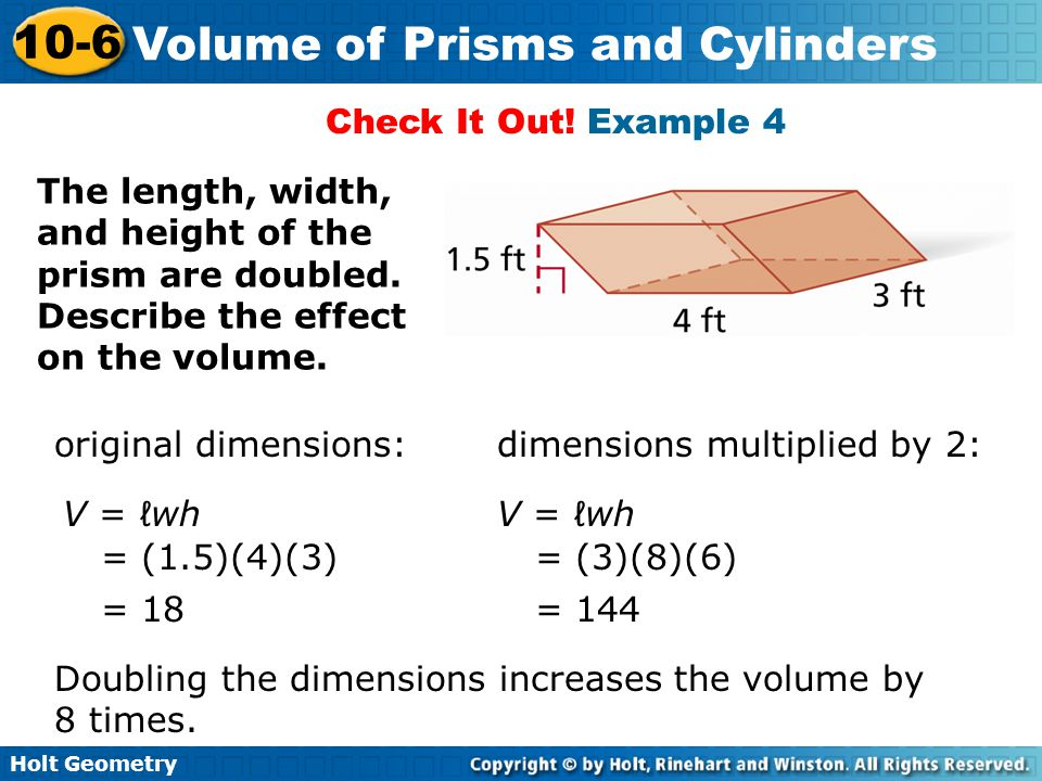 Check It Out! Example 4 The length, width, and height of the prism are doubled. Describe the effect on the volume.