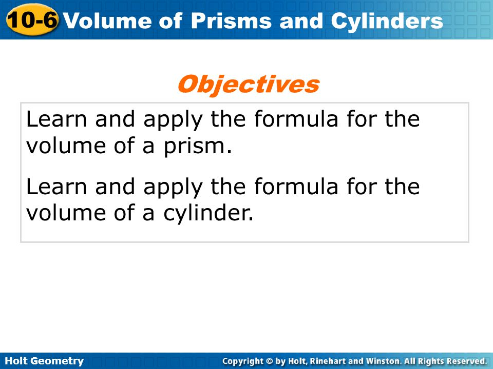 Objectives Learn and apply the formula for the volume of a prism.
