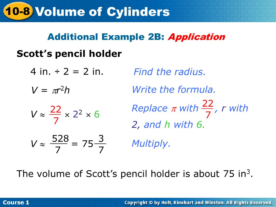 Volume of Cylinders 10-8 Additional Example 2B: Application